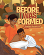 "Isaiah Houston's newly released ""Before I Was Formed"" is a stirring book that allows the children to know how big God is compared to the devils and challenges life."