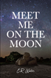 "C.R. Waters's Newly Released ""Meet Me on the Moon"" Shares the Inspiring Story of a Young Man Through Unexpected Toils and His Discovery of Love Amid Tragedy"
