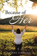 "Amanda Schnable's newly released ""Because of Her"" is a stirring memoir of a woman who was saved from a reoccurring brain tumor through her faith and trust in God."
