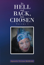 """Apostle Vivian McBride's newly released """"To Hell and Back, but Chosen"""" is a powerful book that urges one to allow themselves to go through the process God has prepared. - PR Web"""