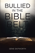 "Gene Skipworth's newly released ""Bullied in the Bible Belt"" is a stirring account that discusses important topics that have the power to open the mind of the readers"