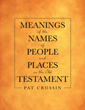 "Pat Crossin's newly released ""Meanings of the Names of People and Places in the Old Testament"" is a cyclopedic read on the meaning of biblical names of people and places"