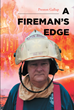 "Author Preston Gallup's newly released ""A Fireman's Edge"" is a riveting tale of a career firefighter's unerring faith in God throughout calamity and catastrophe"