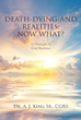 "Dr. A.J. King Sr., CGRS's ""Death, Dying, and Realities: Now What?:Twelve Principles to Grief Resilience"" is a stirring book urging resilience  no matter what happens"