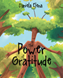 "Author Daniela Elena's newly released ""The Power of Gratitude"" is a sweet and insightful tale about the way in which gratitude can change lives"