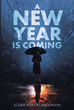 "Elder Koatiki Anderson's newly released ""A New Year Is Coming"" is a potent devotional that aims to invigorate the readers' souls with God-driven insights"