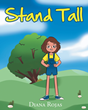 "Diana Rojas's newly released ""Stand Tall"" is a wonderful creation about a young girl who feels very insecure of her tall height"