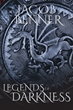 "Author Jacob Benner's new book ""Legends of Darkness"" is a gripping narrative pitting four boys on the run against human authorities as well as the forces of darkness"