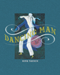 "Author Herb Tannen's new book ""Dancing Man"" is a deeply personal revelation of his life, heartbreak, and loss through the catharsis of his paintings and sculpture"