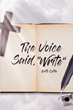 "Erith Catlin's newly released ""The Voice Said, 'Write'"" is an enlightening opus on the relevance of God's biblical commandments in modern times"