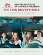 "Manuel ""Manny"" Moncivais Jr.'s newly released ""Driving Institute of America presents The Teen Driver's Bible"" is an essential guide for improving driving skills"