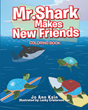 "Author Jo Ann Kain's new book ""Mr. Shark Makes New Friends"" is an entertaining coloring book with an important lesson on kindness and friendship."
