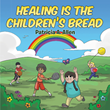 "Patricia A. Allen's newly released ""Healing Is The Children's Bread"" is a captivating guide for children that tells them of faith's power and God's healing hands."
