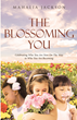 "Mahalia Jackson's newly released ""The Blossoming You"" is an inspiring compendium of encouraging poems and other writings that will help the readers to boost confidence."