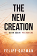 "Felipe Guzman's newly released ""The New Creation"" is an enthralling tome that awakens the readers about the realities of human beings who are now born-again."
