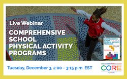 Comprehensive School Physical Activity Programs Webinar: Tuesday, December 3 |  2:00 - 3:15 PM (EST)