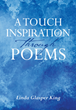 "Linda Glasper King's newly released ""A Touch of Inspiration through Poems"" is a powerful collection of thoughts that revolve around faith and the values of Christianity"