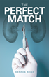 "Kidney Doctor Authentically Illustrates Renal Failure Patients and Families' Struggles in Thrilling New Medical Novel ""The Perfect Match"""
