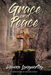 "Deanna Langworthy's newly released ""Grace and Peace"" is a masterful account that defines to readers the real meaning of grace and peace"