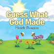 "Michelle Branson's newly released ""Guess What God Made"" is a wonderful rhyming story that shows readers the magnificent creations of God"