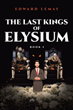 "Author Edward Lemay's new book ""The Last Kings of Elysium"" is a gripping journey through time as a jaded writer finds his creative voice in the stories of madmen."