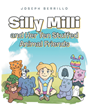 "Joseph Berrillo's new book ""Silly Milli and Her Ten Stuffed Animal Friends"" is a heartwarming story about a young girl and her adventures with stuffed toy friends."
