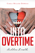 "Carla Miller-Dowdle's New Book ""Into Overtime: Sudden Death"" Is an Intriguing True Tale of Love, Pain, and Hope Between a Young Couple"