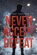 "Michael Lounsbury's new book ""Never Accept Defeat"" is an exquisite memoir of the author's life of pain and his resilience that paved a way for his triumph"