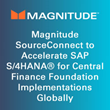 Magnitude SourceConnect to Accelerate SAP S/4HANA® for Central Finance Foundation Implementations Globally