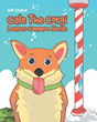 "H.M. Stryker's Newly Released ""Cale The Corgi Learns Common Sense"" Is a Delightful Account of a Little Dog Who Learns a Life-Lesson Through Her Winter Experience"