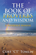 Curt Tomlin's New Book Offers a Comprehensive Proverbs-Based Reference on Living a Wisdom-Filled Life
