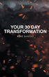 "Rene Maillet's newly released ""Your 30 Day Transformation"" is an enlightening trial period to a renewed sense of spiritual purpose"