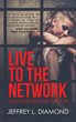 "Jeffrey L. Diamond's new book ""Live to the Network"" is about an Investigator Reporter Ethan Benson who stumbles upon a story about three runaway girls"