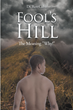 "New book ""Fool's Hill: The Meaning 'Why'"" Tracks Dr. Ron Cubit's Trajectory From High School Dropout to teaching at five colleges or universities"