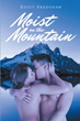"Author Rusty Bradshaw's new book ""Moist on the Mountain"" is a coming-of-age tale centered on the camping exploits of three young men and their new female friends."