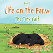 "Author Judy A. Hoff's new book ""Life on the Farm: The Tiny Calf"" is a gentle children's tale about a newborn calf who needed very special care to thrive"