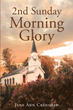"Jane Ann Crenshaw's newly released ""2nd Sunday Morning Glory"" is an inspiring account that makes the readers realize the worth of life"