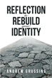 "Andrew Grussing's Newly Released ""Reflection to Rebuild your Identity"" Raises Important Questions that Revolve Around One's Identity and God's Word"