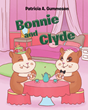 "Patricia A. Gummeson's newly released ""Bonnie and Clyde"" follows the amusing adventure of two lovely hamsters."