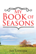 "Amy Loescher's Newly Released ""My Book of Seasons"" Shares a Valuable Creation Depicting the World's Beauty and Wonder as the Seasons Change"