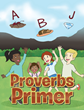 "Honey Lynne's newly released ""Proverbs Primer"" is a creatively thought-out book that shares the Word of God with young children through the alphabet"