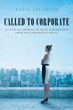 "Katie Talarico's Newly Released ""Called to Corporate"" Is an Enthralling Memoir that Inspires the Readers to Work in a Workplace with Faith in God"