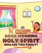 "Michelle Ingram's newly released ""Good Morning Holy Spirit, How Are You Today?"" is a captivating conversation with the Holy Spirit in a call for His power"