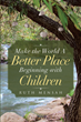 "Ruth Mensah's newly released ""Make the World A Better Place Beginning with Children"" is an important reminder in raising children the way the Lord wants them to be"