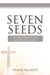 "Frank Hackett's newly released ""Seven Seeds"" brings important and illuminating biblical principles that lead to a faith-filled and prosperous life"