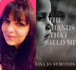 "Lisa Jo Symonds' releases poignant, inspirational memoir ""The Hands That Held Me"""