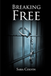 "Sara Colvin's newly released ""Breaking Free"" is an inspiring account of how the author recovered from drug and alcohol addiction"