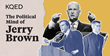 Jerry Brown Offers Political Lessons from an Unparalleled Career in New Series