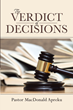 "Pastor MacDonald Apreku's newly released ""The Verdict of Decisions"" is an enthralling book that helps the readers make a positive decision in any circumstance"