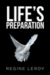 "Regine Leroy's newly released ""Life's Preparation"" is a lovingly recounted memoir of family struggles overcome with faith, love, and obedience"